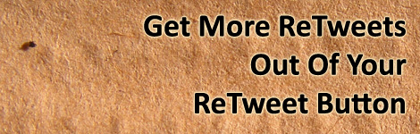 Get More ReTweets Out Of Your ReTweet Button