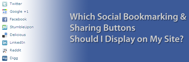 Which Bookmarking & Sharing Buttons Should I Display On My Site