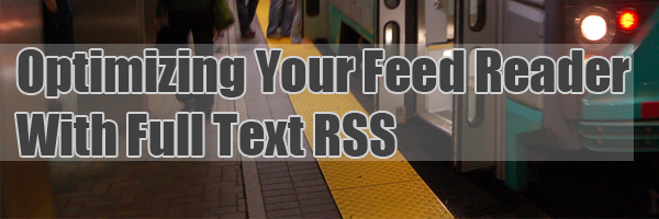Getting The Most Out Of Your RSS Reader: Full Posts Instead Of Summaries